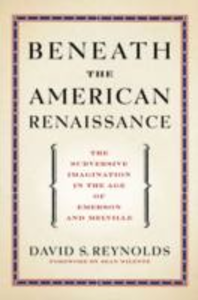 Ebook in inglese Beneath the American Renaissance: The Subversive Imagination in the Age of Emerson and Melville Reynolds, David S.
