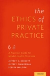 Ebook in inglese Ethics of Private Practice: A Practical Guide for Mental Health Clinicians Barnett, Jeffrey E. , Walfish, Steven , Zimmerman, Jeffrey