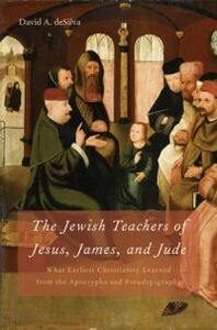 Foto Cover di Jewish Teachers of Jesus, James, and Jude: What Earliest Christianity Learned from the Apocrypha and Pseudepigrapha, Ebook inglese di David A. deSilva, edito da Oxford University Press