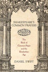 Foto Cover di Shakespeares Common Prayers: The Book of Common Prayer and the Elizabethan Age, Ebook inglese di Daniel Swift, edito da Oxford University Press
