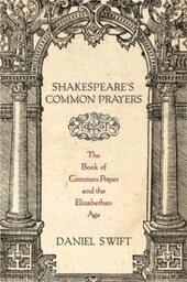 Shakespeares Common Prayers: The Book of Common Prayer and the Elizabethan Age