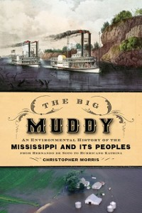 Ebook in inglese Big Muddy: An Environmental History of the Mississippi and Its Peoples from Hernando de Soto to Hurricane Katrina Morris, Christopher