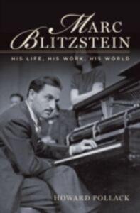 Foto Cover di Marc Blitzstein: His Life, His Work, His World, Ebook inglese di Howard Pollack, edito da Oxford University Press