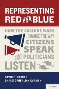 Ebook in inglese Representing Red and Blue: How the Culture Wars Change the Way Citizens Speak and Politicians Listen Barker, David C. , Carman, Christopher Jan