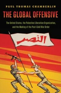 Foto Cover di Global Offensive: The United States, the Palestine Liberation Organization, and the Making of the Post-Cold War Order, Ebook inglese di Paul Thomas Chamberlin, edito da Oxford University Press