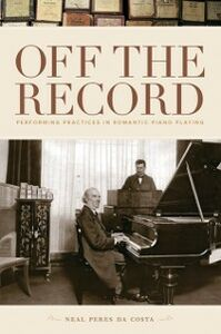 Ebook in inglese Off the Record: Performing Practices in Romantic Piano Playing Peres da Costa, Neal