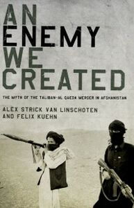 Foto Cover di Enemy We Created: The Myth of the Taliban-Al Qaeda Merger in Afghanistan, Ebook inglese di Alex Strick van Linschoten,Felix Kuehn, edito da Oxford University Press