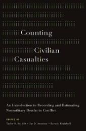 Counting Civilian Casualties: An Introduction to Recording and Estimating Nonmilitary Deaths in Conflict