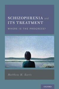 Foto Cover di Schizophrenia and Its Treatment: Where Is the Progress?, Ebook inglese di Matthew M. Kurtz, edito da Oxford University Press