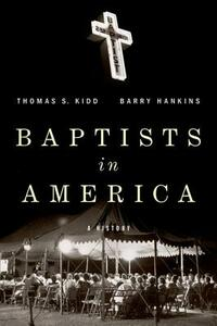 Baptists in America: A History - Thomas S. Kidd,Barry Hankins - cover