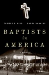 Ebook in inglese Baptists in America: A History Hankins, Barry , Kidd, Thomas S.