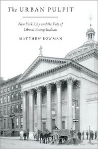 Ebook in inglese Urban Pulpit: New York City and the Fate of Liberal Evangelicalism Bowman, Matthew