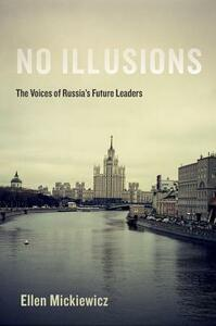 No Illusions: The Voices of Russia's Future Leaders - Ellen Mickiewicz - cover