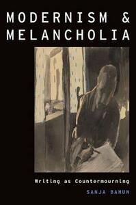 Modernism and Melancholia: Writing as Countermourning - Sanja Bahun - cover