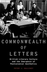 Commonwealth of Letters: British Literary Culture and the Emergence of Postcolonial Aesthetics - Peter J. Kalliney - cover