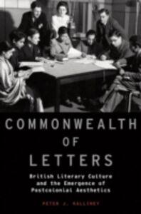 Foto Cover di Commonwealth of Letters: British Literary Culture and the Emergence of Postcolonial Aesthetics, Ebook inglese di Peter J. Kalliney, edito da Oxford University Press