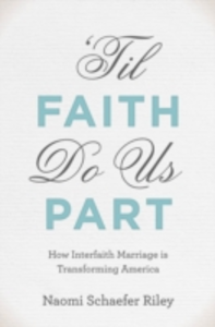 Ebook in inglese 'Til Faith Do Us Part: How Interfaith Marriage is Transforming America Riley, Naomi Schaefer