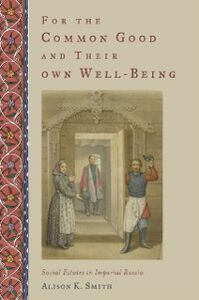 Ebook in inglese For the Common Good and Their Own Well-Being: Social Estates in Imperial Russia Smith, Alison K.