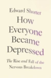 Foto Cover di How Everyone Became Depressed: The Rise and Fall of the Nervous Breakdown, Ebook inglese di Edward Shorter, edito da Oxford University Press