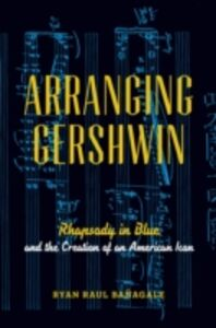 Foto Cover di Arranging Gershwin: Rhapsody in Blue and the Creation of an American Icon, Ebook inglese di Ryan Banagale, edito da Oxford University Press