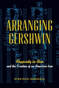 Ebook in inglese Arranging Gershwin: Rhapsody in Blue and the Creation of an American Icon Banagale, Ryan