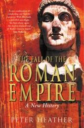 Fall of the Roman Empire: A New History of Rome and the Barbarians
