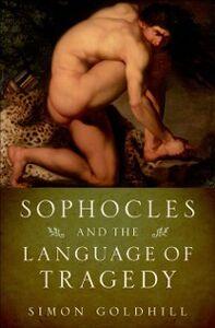 Foto Cover di Sophocles and the Language of Tragedy, Ebook inglese di Simon Goldhill, edito da Oxford University Press