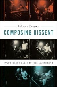 Foto Cover di Composing Dissent: Avant-garde Music in 1960s Amsterdam, Ebook inglese di Robert Adlington, edito da Oxford University Press