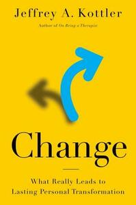 Change: What Really Leads to Lasting Personal Transformation - Jeffrey A. Kottler - cover