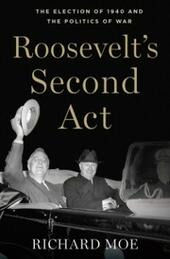 Roosevelts Second Act: The Election of 1940 and the Politics of War