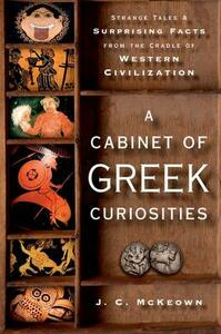 A Cabinet of Greek Curiosities: Strange Tales and Surprising Facts from the Cradle of Western Civilization - J. C. McKeown - cover