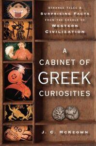 Foto Cover di Cabinet of Greek Curiosities: Strange Tales and Surprising Facts from the Cradle of Western Civilization, Ebook inglese di J. C. McKeown, edito da Oxford University Press