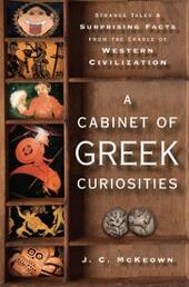 Cabinet of Greek Curiosities: Strange Tales and Surprising Facts from the Cradle of Western Civilization