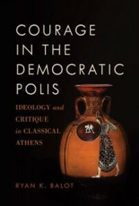 Ebook in inglese Courage in the Democratic Polis: Ideology and Critique in Classical Athens Balot, Ryan K.