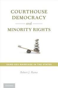 Courthouse Democracy and Minority Rights: Same-Sex Marriage in the States - Robert J. Hume - cover