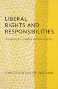 Ebook in inglese Liberal Rights and Responsibilities: Essays on Citizenship and Sovereignty Wellman, Christopher Heath