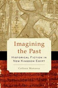 Imagining the Past: Historical Fiction in New Kingdom Egypt - Colleen Manassa - cover