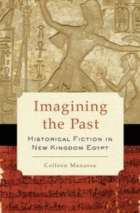 Ebook in inglese Imagining the Past: Historical Fiction in New Kingdom Egypt Manassa, Colleen