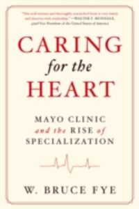 Ebook in inglese Caring for the Heart: Mayo Clinic and the Rise of Specialization Fye, W Bruce