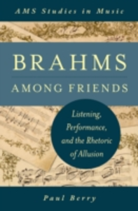 Ebook in inglese Brahms Among Friends: Listening, Performance, and the Rhetoric of Allusion Berry, Paul