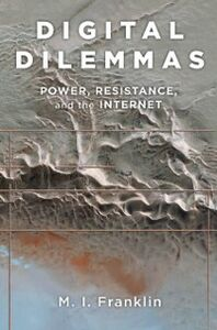 Ebook in inglese Digital Dilemmas: Power, Resistance, and the Internet Franklin, M.I.
