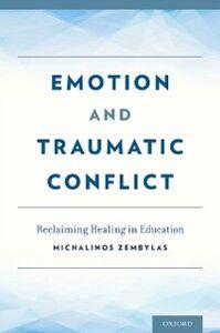 Foto Cover di Emotion and Traumatic Conflict: Reclaiming Healing in Education, Ebook inglese di Michalinos Zembylas, edito da Oxford University Press