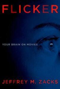 Flicker: Your Brain on Movies - Jeffrey Zacks - cover