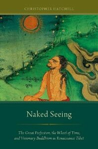 Ebook in inglese Naked Seeing: The Great Perfection, the Wheel of Time, and Visionary Buddhism in Renaissance Tibet Hatchell, Christopher
