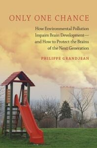 Foto Cover di Only One Chance: How Environmental Pollution Impairs Brain Development -- and How to Protect the Brains of the Next Generation, Ebook inglese di Philippe Grandjean, edito da Oxford University Press