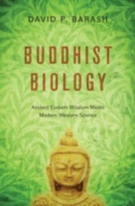 Foto Cover di Buddhist Biology: Ancient Eastern Wisdom Meets Modern Western Science, Ebook inglese di David P. Barash, edito da Oxford University Press