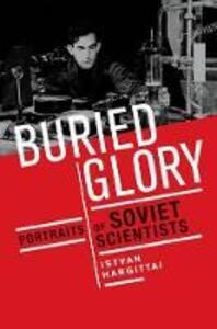 Buried Glory: Portraits of Soviet Scientists - Istvan Hargittai - cover