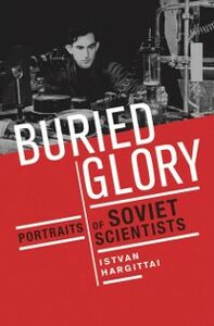 Foto Cover di Buried Glory: Portraits of Soviet Scientists, Ebook inglese di Istvan Hargittai, edito da Oxford University Press