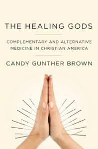 Ebook in inglese Healing Gods: Complementary and Alternative Medicine in Christian America Brown, Candy Gunther