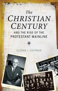 Ebook in inglese Christian Century and the Rise of the Protestant Mainline Coffman, Elesha J.